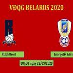 Phân tích kèo Rukh Brest vs Energetik BGU, 00h00 ngày 28/3