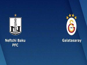 Phân tích kèo Neftchi Baku vs Galatasaray 23h00, 17/09  – Cúp C2 châu Âu