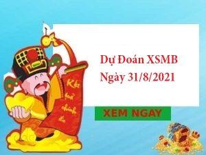Dự Đoán XSMB 31/8/2021 – Soi Cầu KQXSMB thứ 3